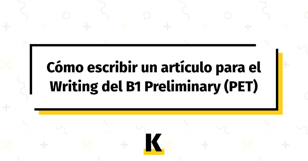 Cómo Escribir Un Artículo Para El Writing Del B1 Preliminary Pet Actualizado 2020 Kse Academy