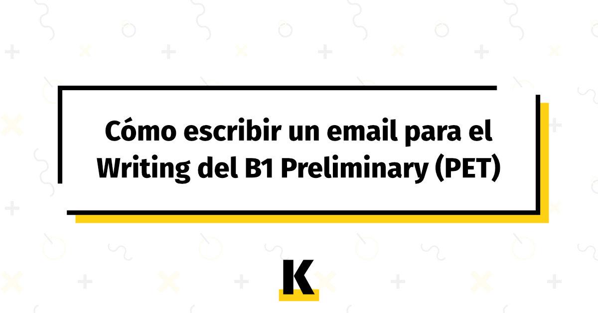 Cómo Escribir Un Email Para El Writing Del B1 Preliminary
