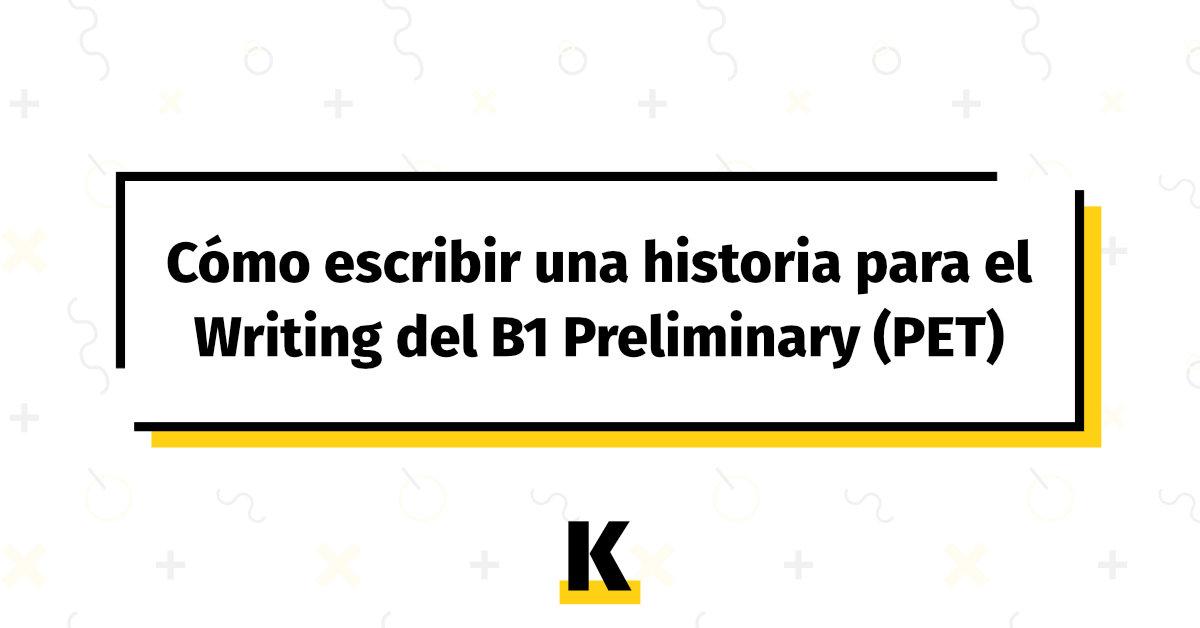 Cómo Escribir Una Historia Para El Writing Del B1