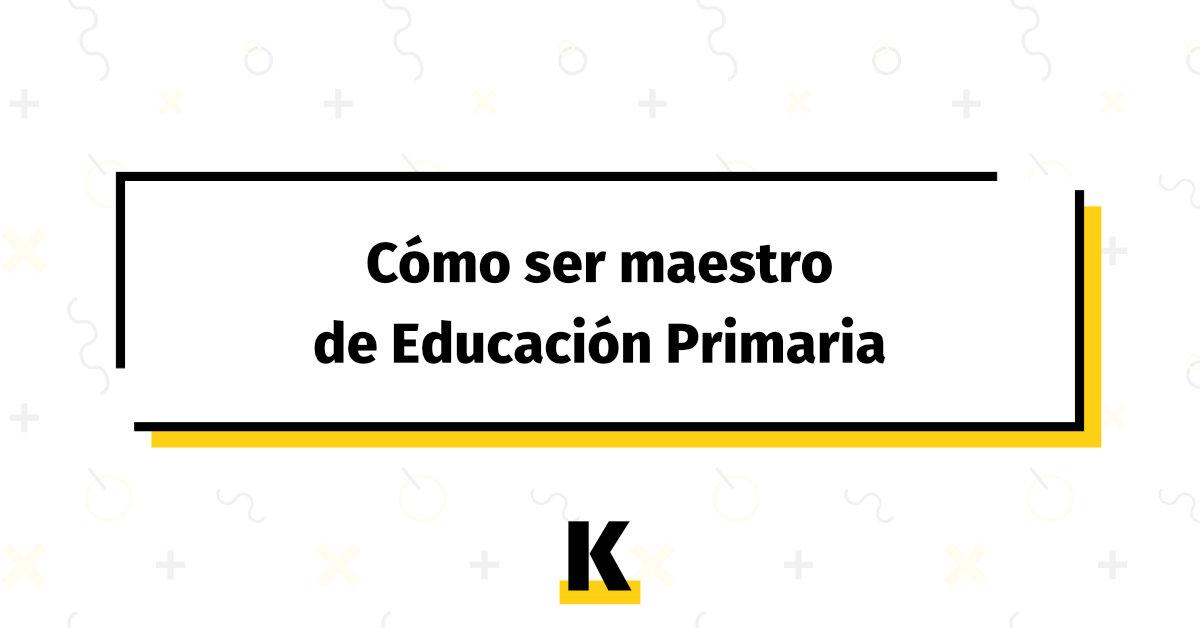 Como Ser Maestro Educacion Primaria