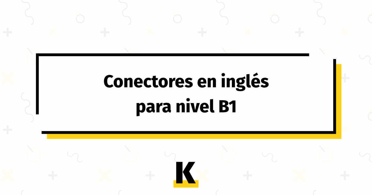 Conectores Ingles B1