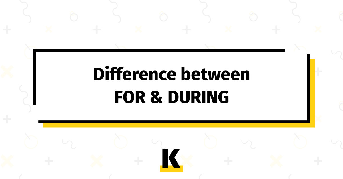 Difference Between For And During